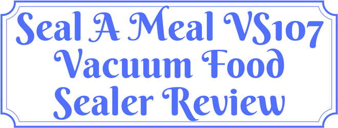 Seal a Meal VS107 Review
