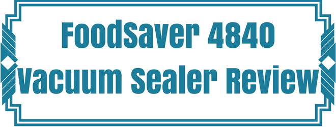 FoodSaver 4840 Review