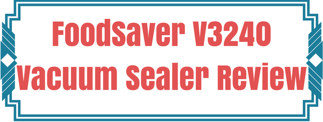 FoodSaver V3240 Review